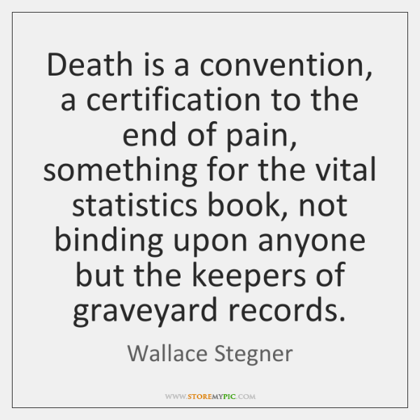 Death Is A Convention A Certification To The End Of Pain Something