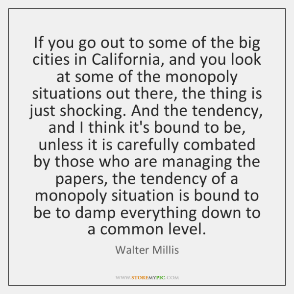 If you go out to some of the big cities in California, ...