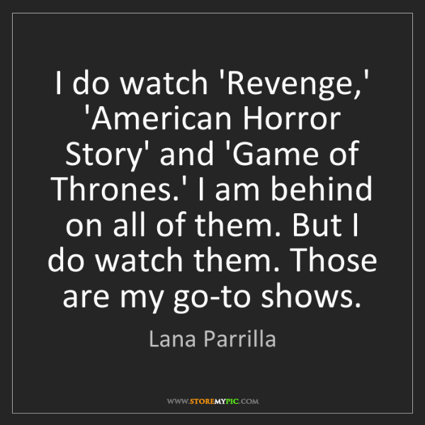 Lana Parrilla: I do watch 'Revenge,' 'American Horror Story' and 'Game...