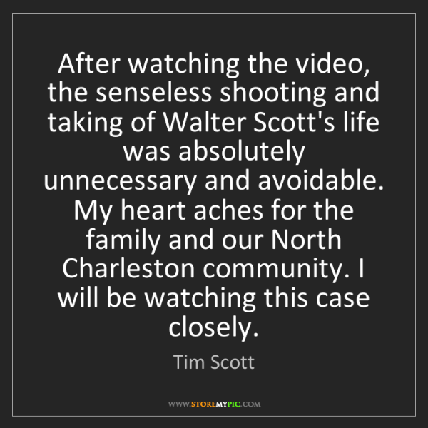 Tim Scott: After watching the video, the senseless shooting and...