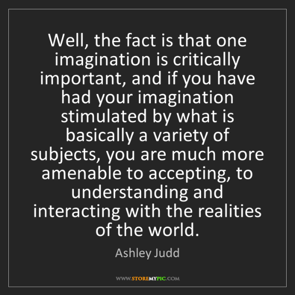 Ashley Judd: Well, the fact is that one imagination is critically...