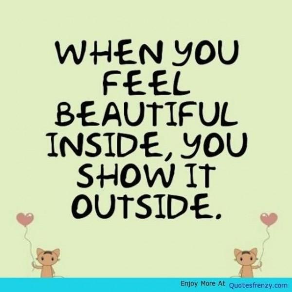 When you feel beautiful inside you show it outside