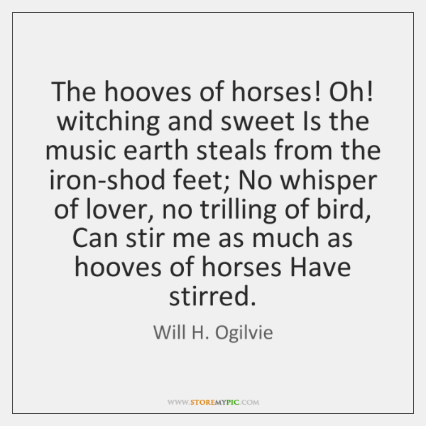 The hooves of horses! Oh! witching and sweet Is the music earth ...