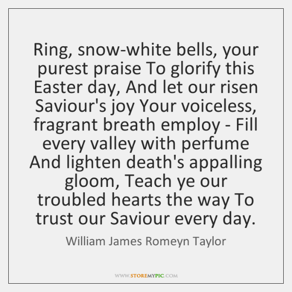 Ring, snow-white bells, your purest praise To glorify this Easter day, And ...