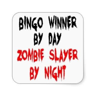 Bingo winner by day zombie slayer by night