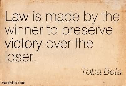 Law is made by the winner to preserve victory over the loser toba beta