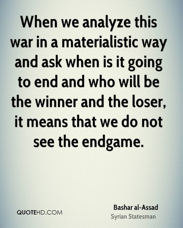 When we analyze this war in a materialistic way and ask when is it going to end and who