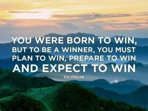 You were born to win but to be a winners you must plan to win prepare to win and expect