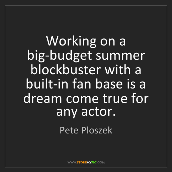 Pete Ploszek: Working on a big-budget summer blockbuster with a built-in...