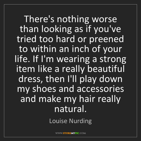 Louise Nurding: There's nothing worse than looking as if you've tried...