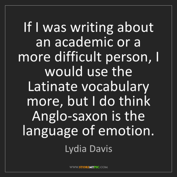 Lydia Davis: If I was writing about an academic or a more difficult...