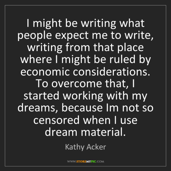Kathy Acker: I might be writing what people expect me to write, writing...