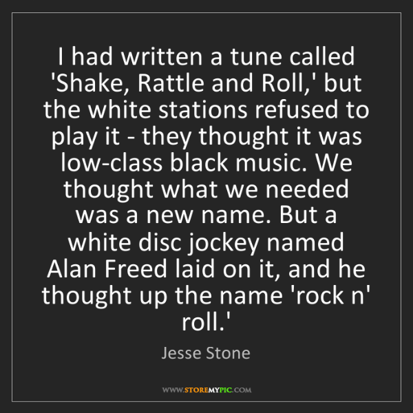 Jesse Stone: I had written a tune called 'Shake, Rattle and Roll,'...