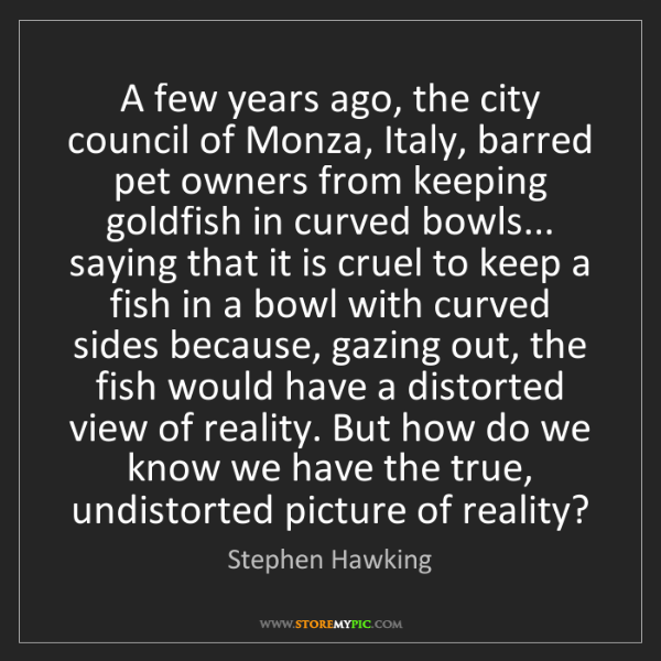 Stephen Hawking: A few years ago, the city council of Monza, Italy, barred...