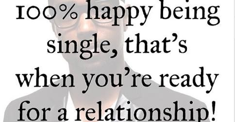 100 happy being single thats when youre ready for a relationship