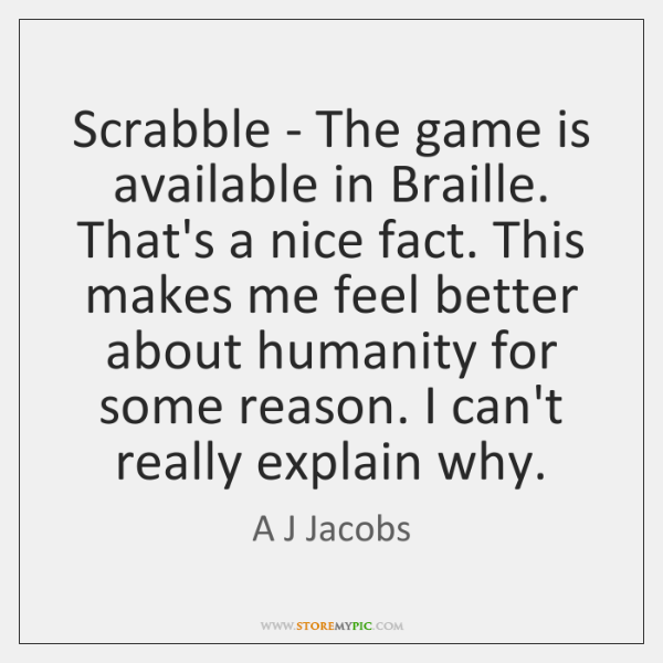 Scrabble - The game is available in Braille. That's a nice fact. ...