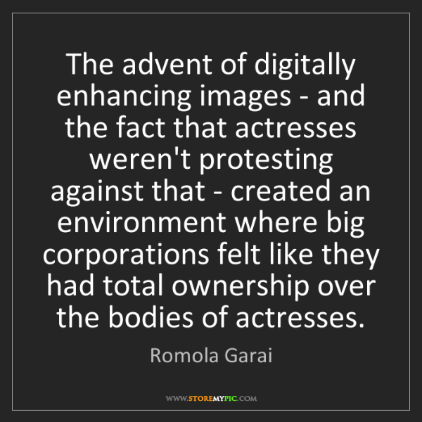Romola Garai: The advent of digitally enhancing images - and the fact...