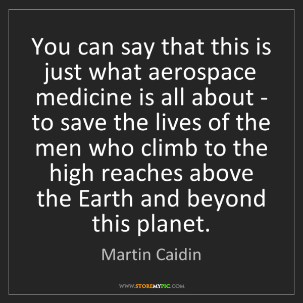 Martin Caidin: You can say that this is just what aerospace medicine...