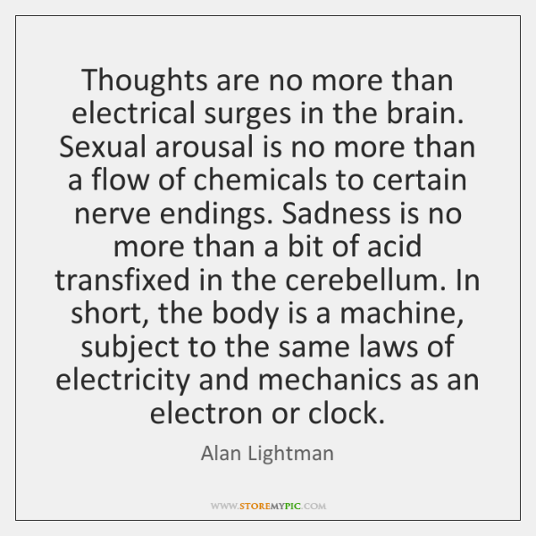 Thoughts are no more than electrical surges in the brain. Sexual arousal ...