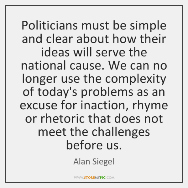 Politicians must be simple and clear about how their ideas will serve ...