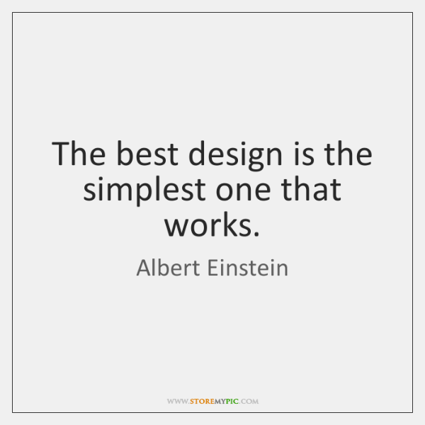 The best design is the simplest one that works.