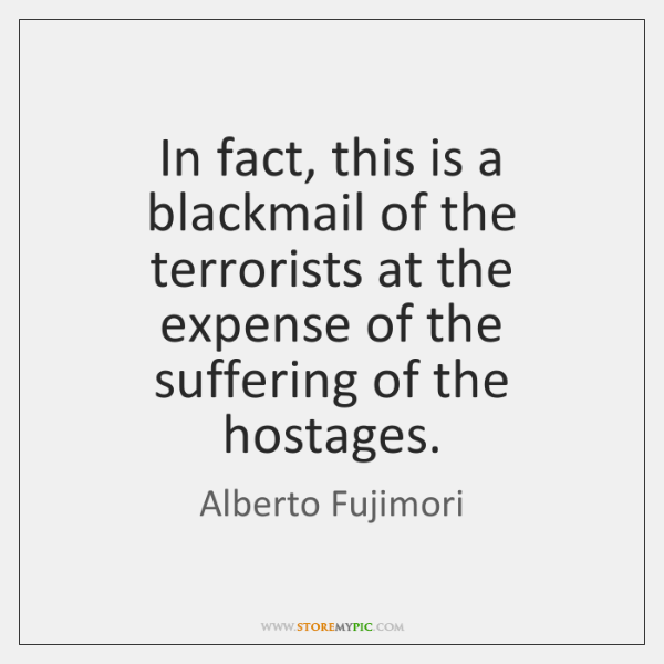 In fact, this is a blackmail of the terrorists at the expense ...