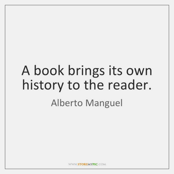 A book brings its own history to the reader.