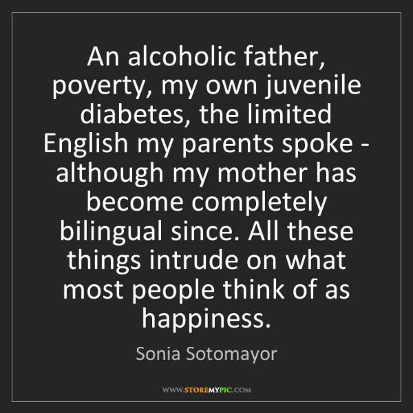 Sonia Sotomayor: An alcoholic father, poverty, my own juvenile diabetes,...