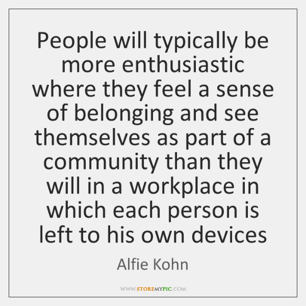 People will typically be more enthusiastic where they feel a sense of ...
