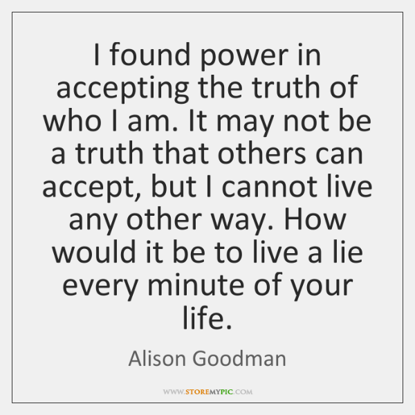 I found power in accepting the truth of who I am. It ...