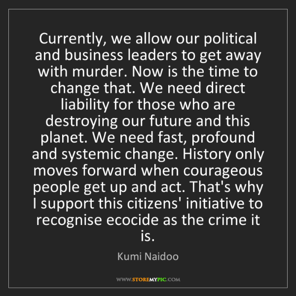 Kumi Naidoo: Currently, we allow our political and business leaders...