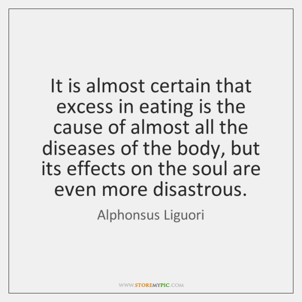 It is almost certain that excess in eating is the cause of ...
