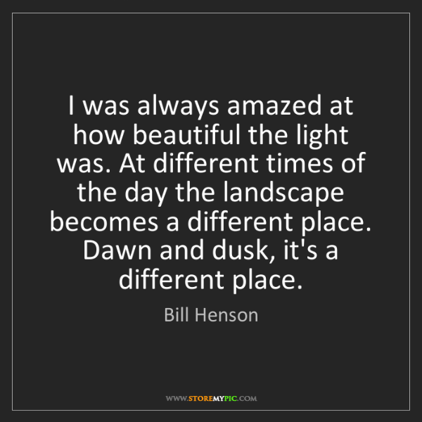 Bill Henson: I was always amazed at how beautiful the light was. At...