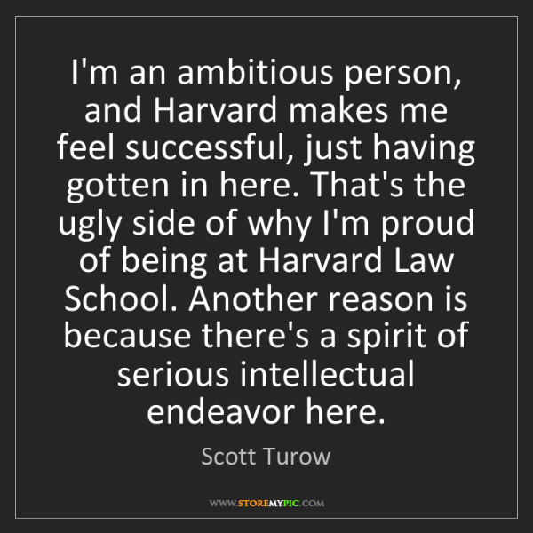 Scott Turow: I'm an ambitious person, and Harvard makes me feel successful,...