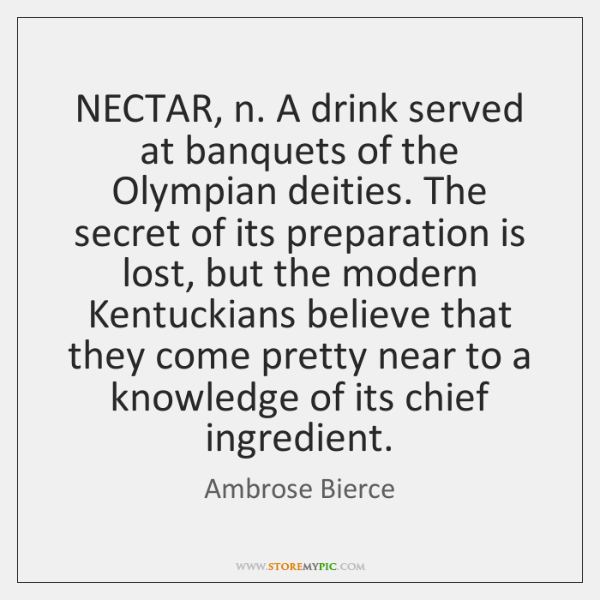 NECTAR, n. A drink served at banquets of the Olympian deities. The ...