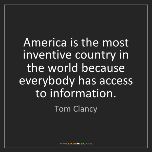 Tom Clancy: America is the most inventive country in the world because...