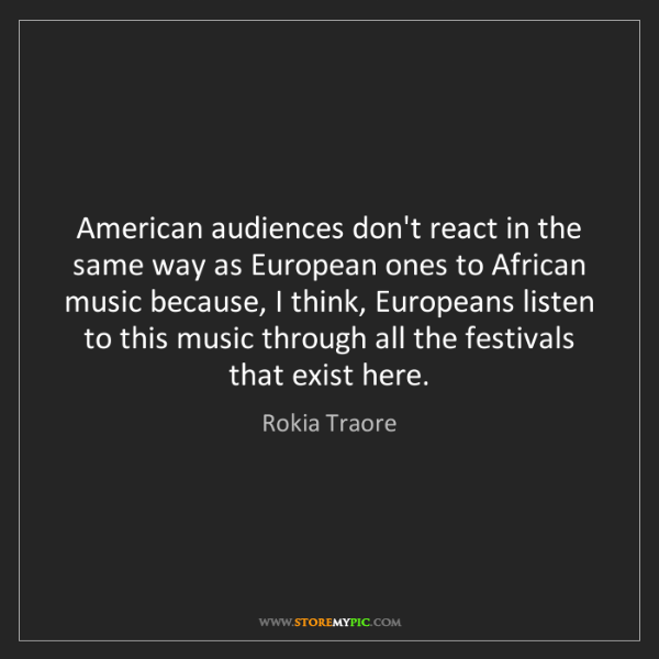 Rokia Traore: American audiences don't react in the same way as European...