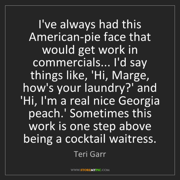 Teri Garr: I've always had this American-pie face that would get...