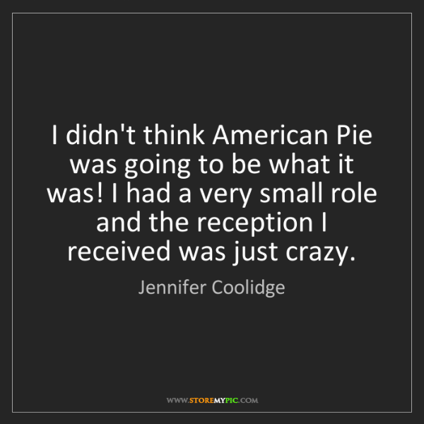 Jennifer Coolidge: I didn't think American Pie was going to be what it was!...