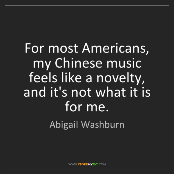 Abigail Washburn: For most Americans, my Chinese music feels like a novelty,...
