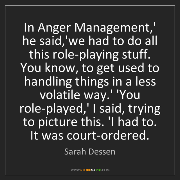 Sarah Dessen: In Anger Management,' he said,'we had to do all this...
