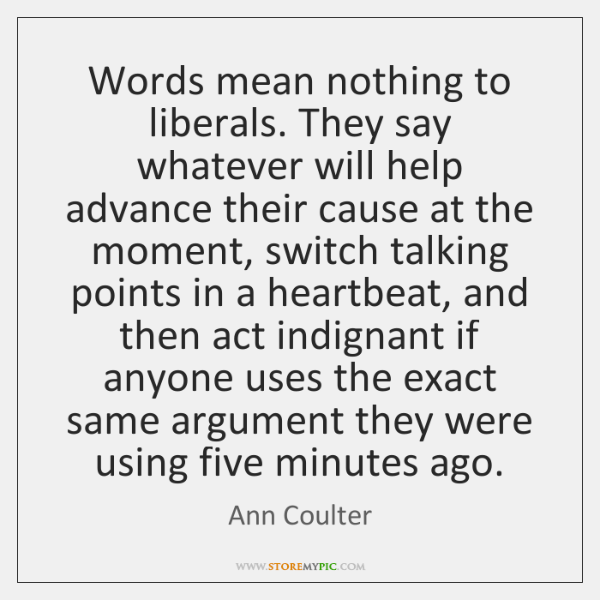 Words Mean Nothing To Liberals They Say Whatever Will Help Advance