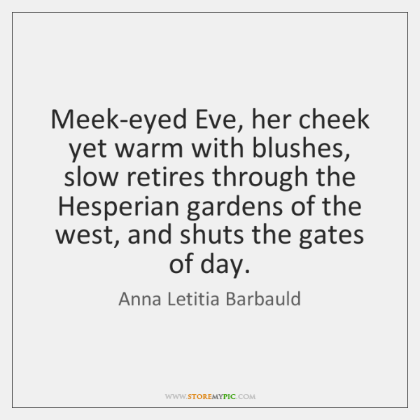 Meek-eyed Eve, her cheek yet warm with blushes, slow retires through the ...