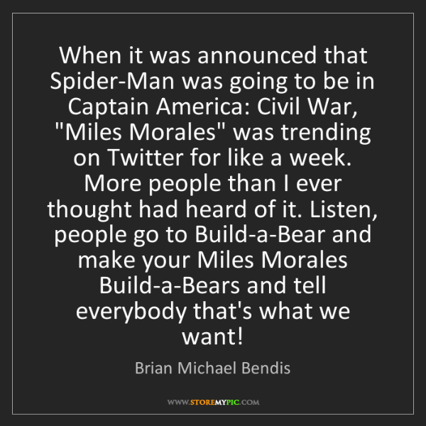 Brian Michael Bendis: When it was announced that Spider-Man was going to be...