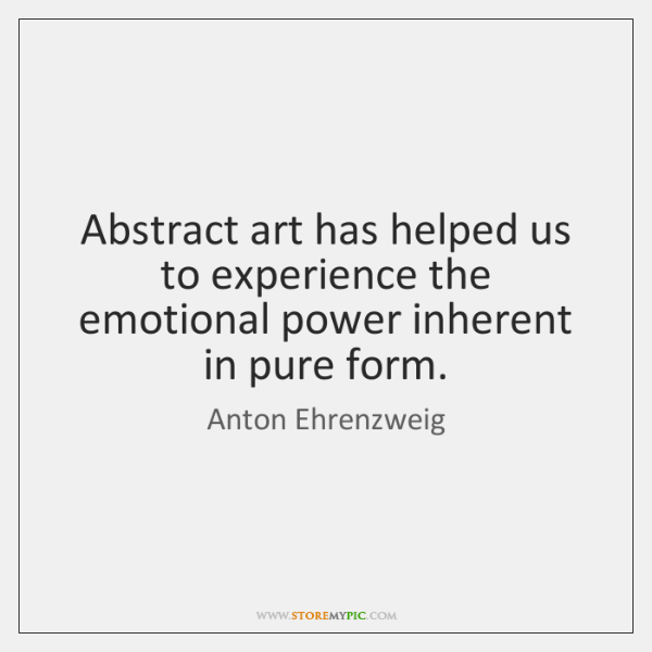 Abstract art has helped us to experience the emotional power inherent in ...