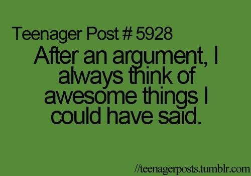 After an argument always think of awesome things i could have said
