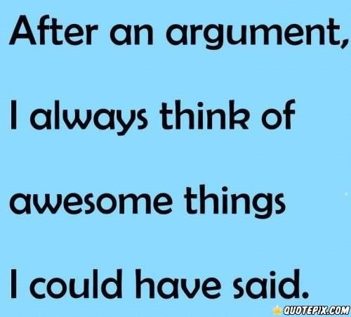 After an argument i always think of awesome things i could have said