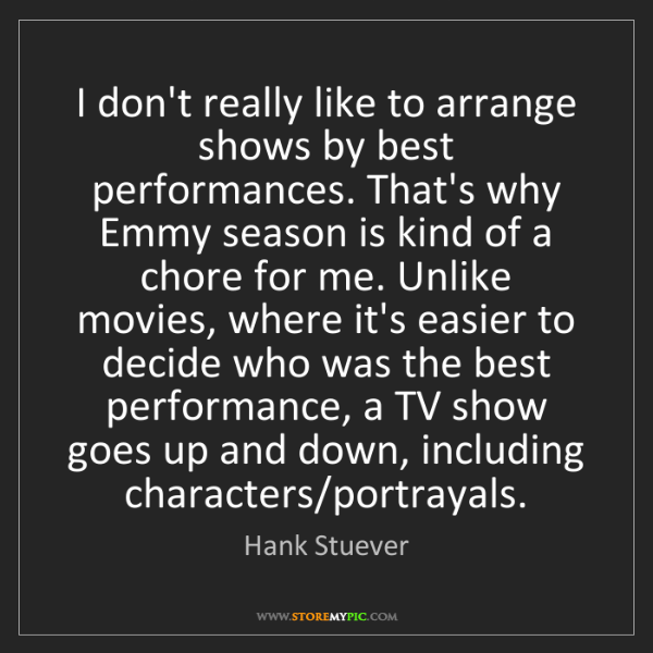 Hank Stuever: I don't really like to arrange shows by best performances....