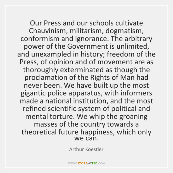 Our Press and our schools cultivate Chauvinism, militarism, dogmatism, conformism and ignorance. ...