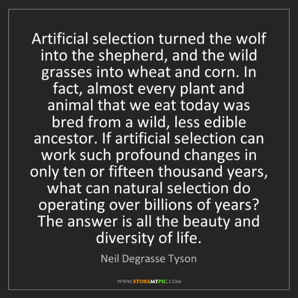 Neil Degrasse Tyson: Artificial selection turned the wolf into the shepherd,...